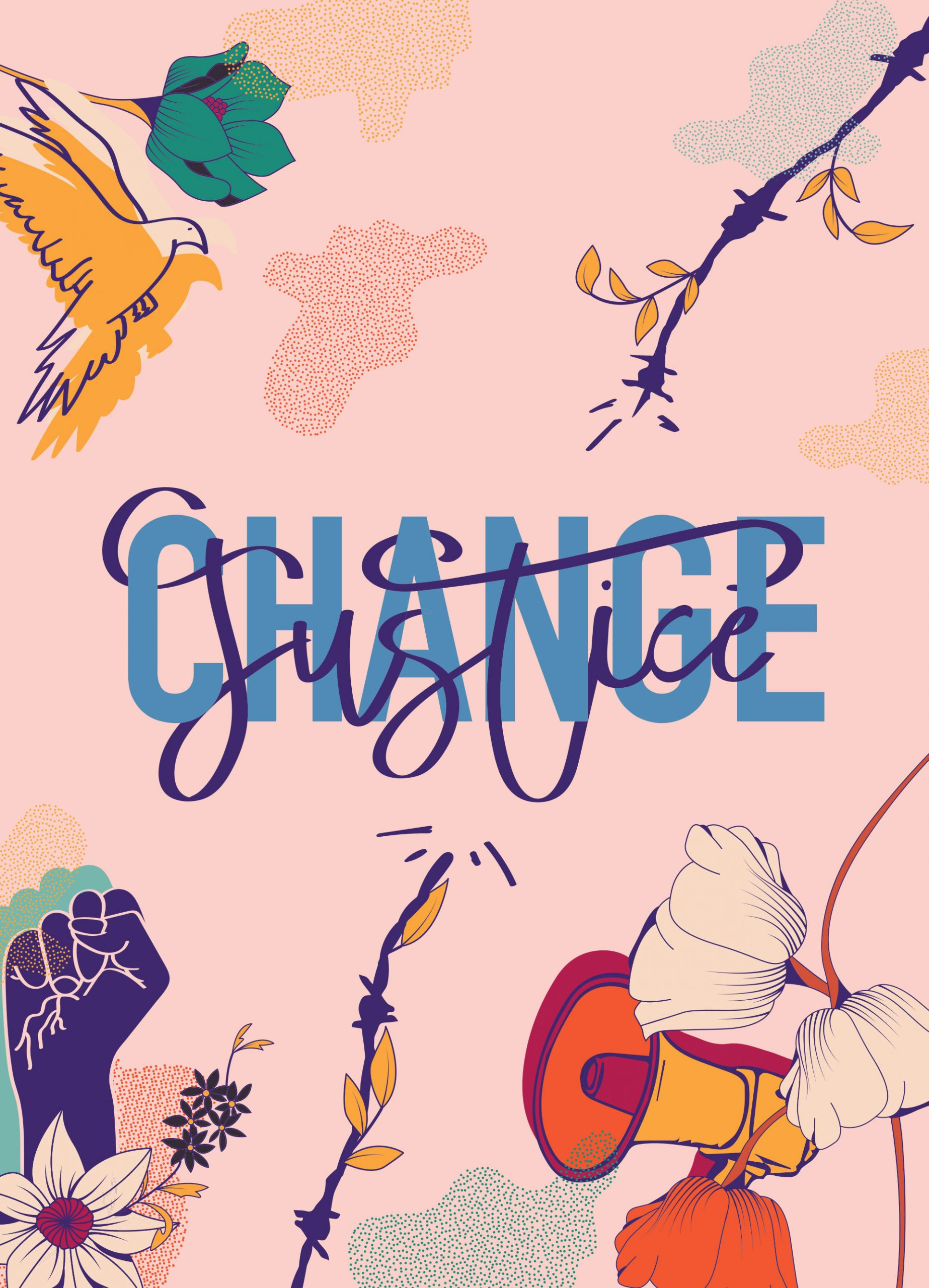 """'Change Justice'. Image is typography of """"change justice"""" intertwined, a dove flying with flowers, barbered wire being broken, a fist up with flowers, and a megaphone with flowers"""