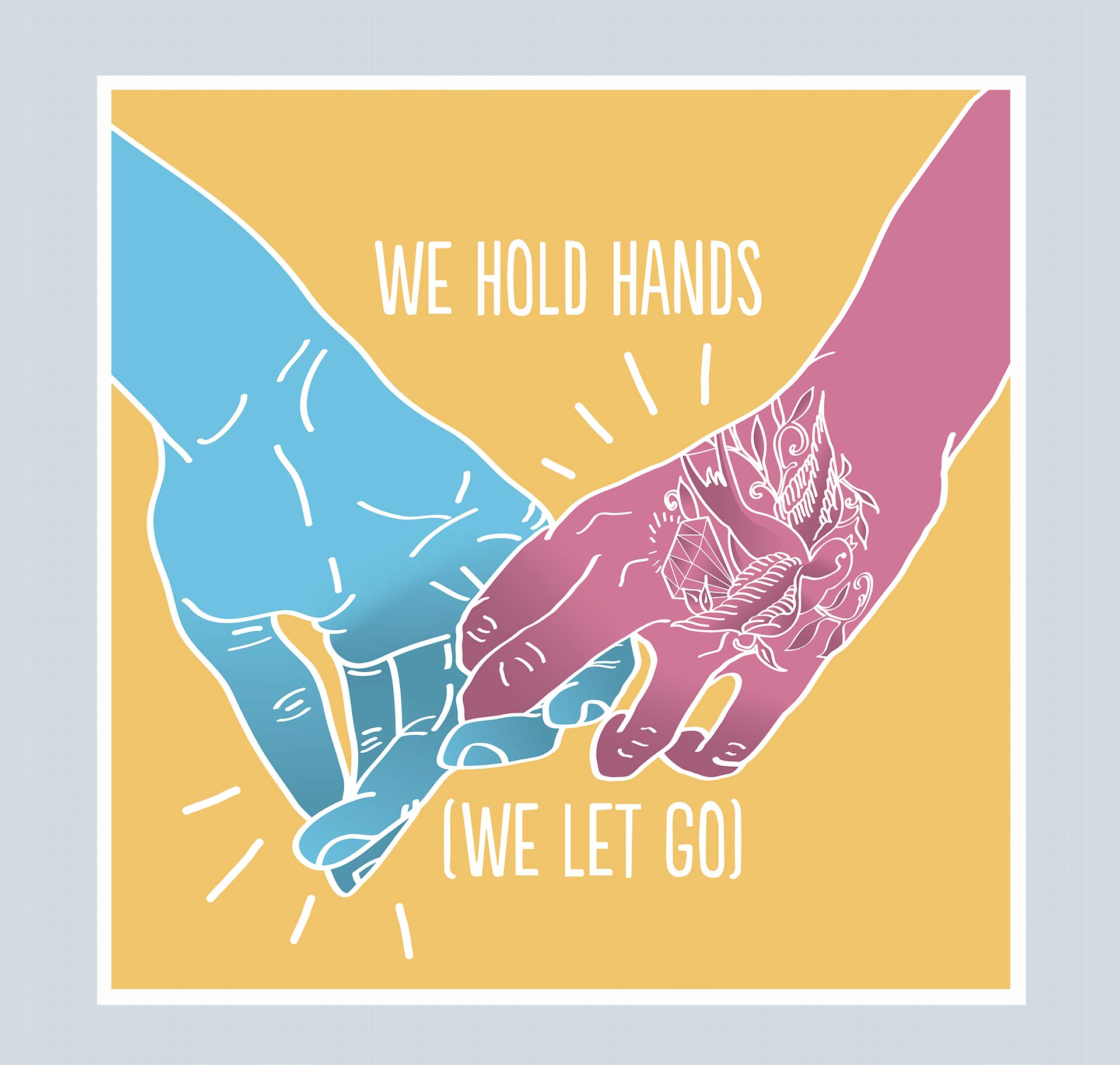 """""""We hold hands (we let go)"""" illustration of hands holding/letting go of one another."""