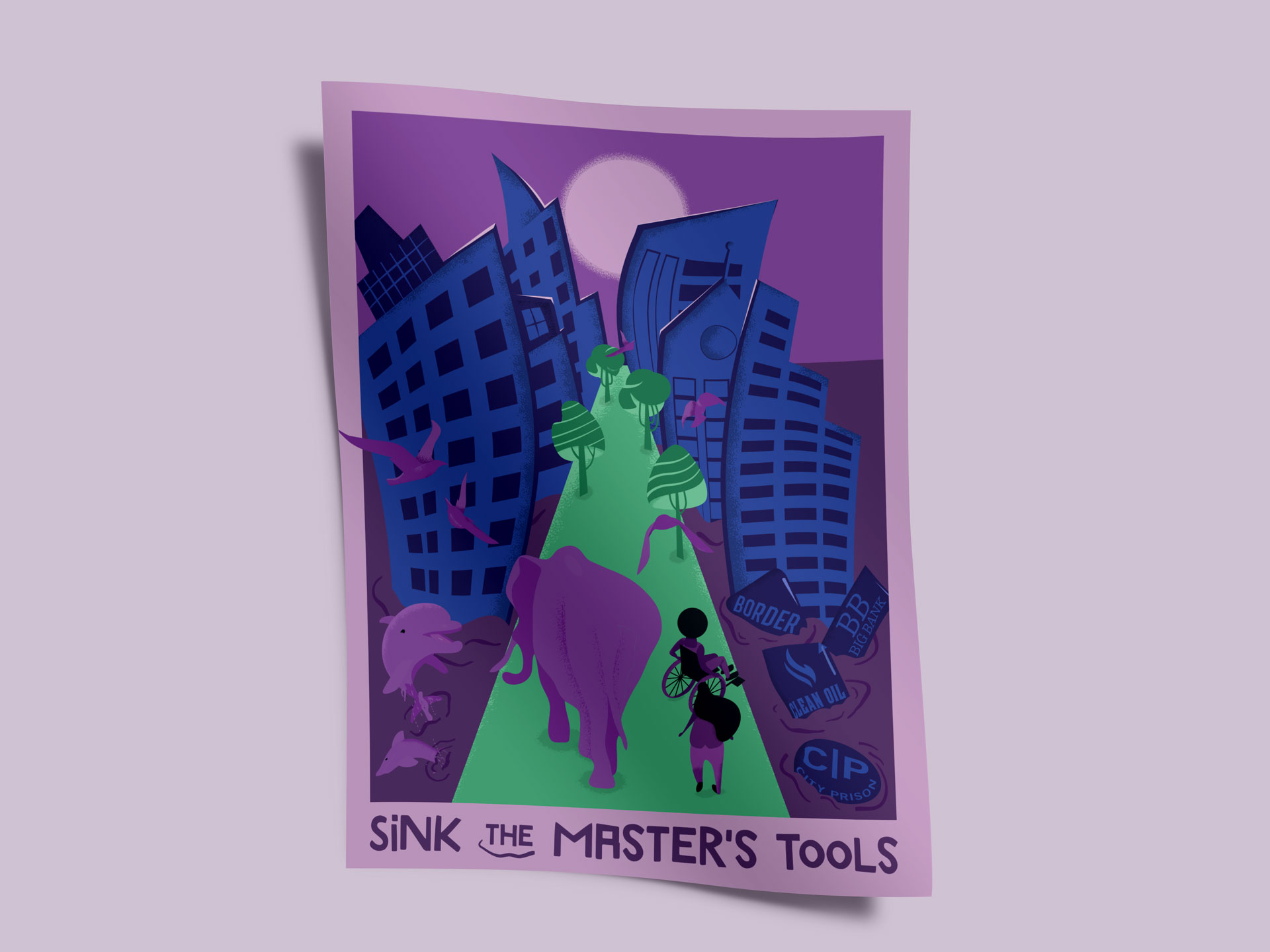 Mockup poster of Sink the master's tools illustration. Illustration depicts distorted blue buildings sinking and a center green street in which an elephant and two humans, one on a wheelchair, are on. The moon is bright and full. On the left side dolphins are jumping. On the right side big logos of a prison, border, bank and oil company are sinking.
